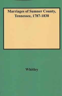 Marriages of Sumner County, Tennessee, 1787-1838, Whitley (Compiler), Edythe Rucker; with an index by Gary Parks