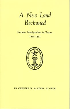 New Land Beckoned:  German Immigration to Texas, Geue,Chester W.   & Geue, Ethel H.