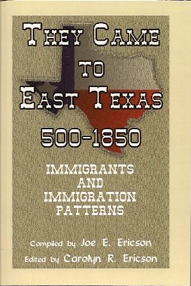 They Came to East Texas, 500-1850:  Immigrants and Immigration Patterns, Ericson, Joe E.