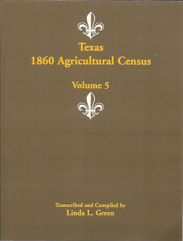 Texas 1860 Agricultural Census, Volume 5, Green, Linda L.