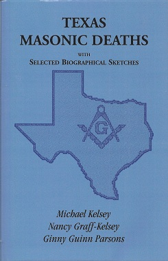 Texas Masonic Deaths:  With Selected Biographical Sketches, Kelsey, Michael; Graff-Kelsey,  Nancy; Parsons, Finny Guin