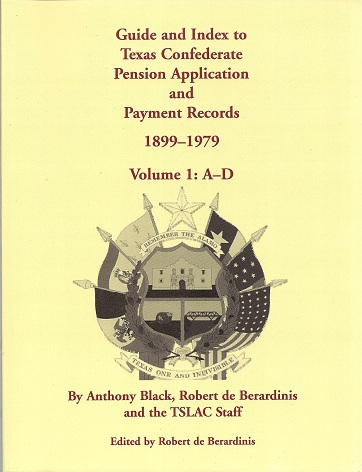 Guide and Index to Texas Confederate Pension Application and Payment Records, 1899-1979, Volume 1, A-D, Black, Anthony; de Berardinis, Robert  And Texas State Archives
