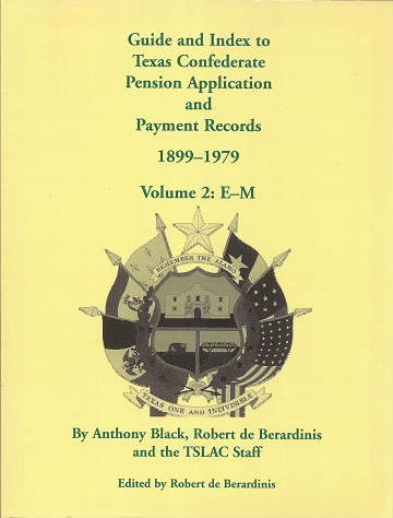 Guide and Index to Texas Confederate Pension Application and Payment Records, 1899-1979, Volume 2, E-M, Black, Anthony; de Berardinis (Ed.), Robert; Texas State  Archives