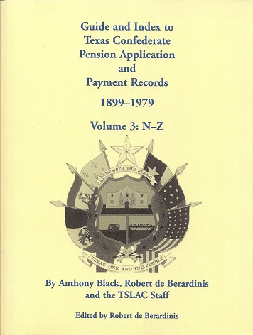 Guide and Index to Texas Confederate Pension Application and Payment Records, 1899-1979, Volume 3, N-Z, Black, Anthony; de Berardinis, Robert  And Texas State Archives