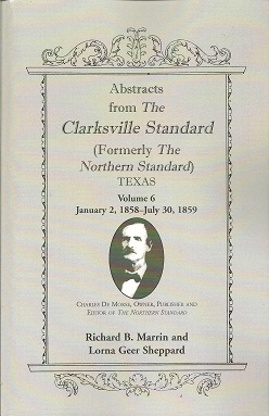 Abstracts from the Clarksville Standard (Formerly the Northern Standard) Texas  Volume 6: Jan. 2, 1858 - July 30, 1859, Marrin, Richard B.