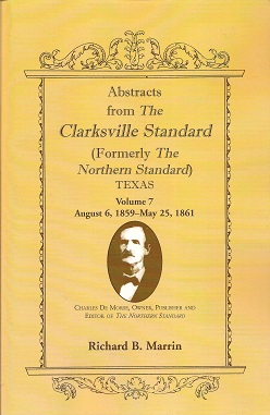 Abstracts from the Clarksville Standard (Formerly the Northern Standard) Texas  Volume 7: August 6, 1859 - May 25, 1861, Marrin, Richard B