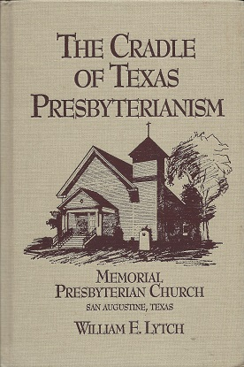 The Cradle of Texas Presbyterianism: A History of Memorial Presbyterian Church San Augustine, Texas, Lytch, William E.