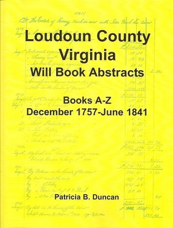 Loudoun County, Virginia Will Book Abstracts, Books A-Z, Dec 1757-Jun 1841, Duncan, Patricia B.