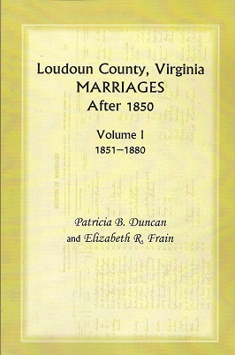 Loudoun County, Virginia Marriages After 1850, Volume 1, 1851-1880, Duncan, Patricia B.; Frain, Elizabeth R.