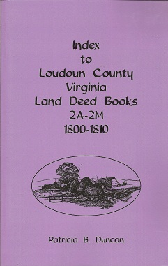 Index to Loudoun County, Virginia Land Deed Books 2A-2M 1800-1810