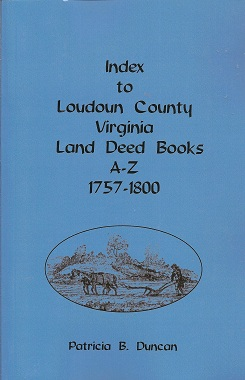 Index to Loudoun County, Virginia, Land Deed Books A-Z, 1757-1800, Duncan, Patricia B.