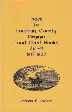 Index to Loudoun County, Virginia Land Deed Books , 2V-3D 1817-1822, Duncan, Patricia B.
