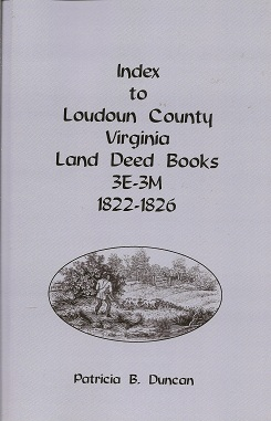 Index to Loudoun County, Virginia Land Deed Books , 3E-3M, 1822-1826, Duncan, Patricia B.
