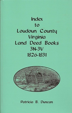Index to Loudoun County, Virginia Land Deed Books, 3N-3V, 1826-1831, Duncan, Patricia B.
