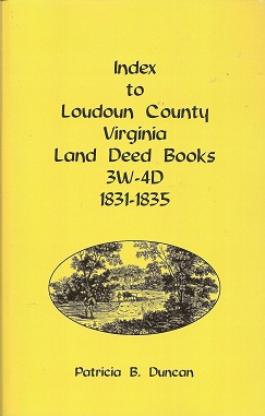 Index to Loudoun County, Virginia Land Deed Books , 3W-4D, 1831-1835, Duncan, Patricia B.