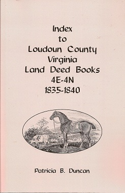 Index to Loudoun County, Virginia Land Deed Books 4e-4n, 1835-1840, Duncan, Patricia B.