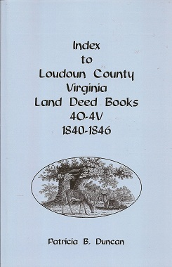 Index to Loudoun County, Virginia Deed Books 4O-4V, 1840-1846, Duncan, Patricia B.