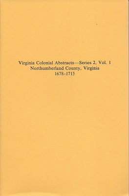 Virginia Colonial Abstracts--Series 2, Volume 1 Northumberland County, Virginia 1678-1713, Duvall (abstracter and compiler), Lindsay O.
