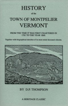 History of the Town of Montpelier, Vermont:  From the Time it Was First Chartered in 1781 to the Year 1860, Thompson, D. P.