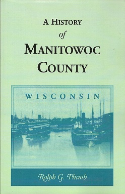 A History of Manitowoc County, [Wisconsin], Plumb, Ralph G.
